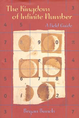 The Kingdom of Infinite Number: A Field Guide, Bunch, Bryan
