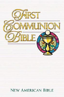 Image for First Communion Bible Children Ages 7 To 8 Celebrating Their First Communion Will Treasure This Handsome New American Bible