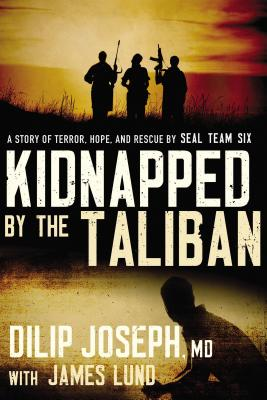 Image for Kidnapped by the Taliban: A Story of Terror, Hope, and Rescue by SEAL Team Six