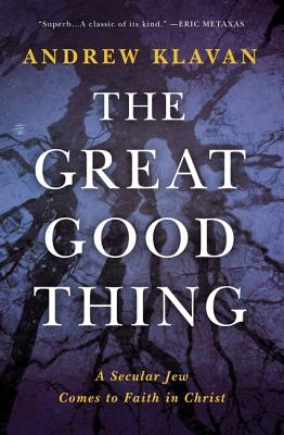 Image for The Great Good Thing: A Secular Jew Comes to Faith in Christ