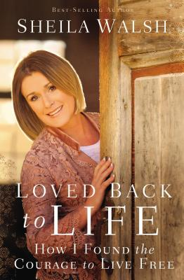 Image for Loved Back to Life: How I Found the Courage to Live Free