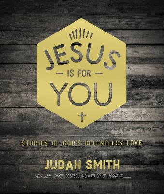 Image for Jesus Is For You: Stories of God's Relentless Love