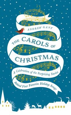 Image for The Carols of Christmas: A Celebration of the Surprising Stories Behind Your Favorite Holiday Songs