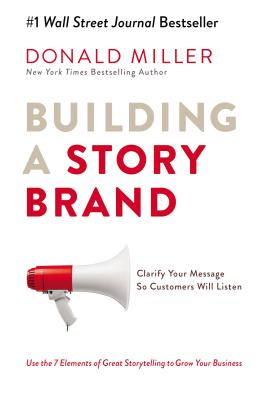 Image for BUILDING A STORYBRAND: CLARIFY YOUR MESSAGE SO CUSTOMERS WILL LISTEN