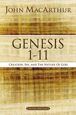 "Image for ""Genesis 1 to 11: Creation, Sin, and the Nature of God (MacArthur Bible Studies)"""