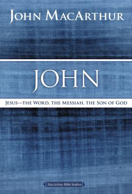 "Image for ""''John: Jesus -- The Word, the Messiah, the Son of God ( MacArthur Bible Studies )''"""