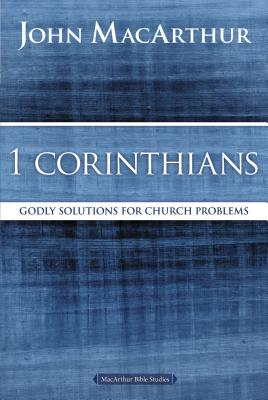 1 Corinthians: Godly Solutions for Church Problems (MacArthur Bible Studies), MacArthur, John F.