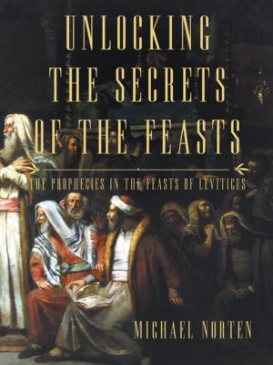 Image for Unlocking the Secrets of the Feasts: The Prophecies in the Feasts of Leviticus