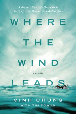 Image for Where the Wind Leads: A Refugee Family's Miraculous Story of Loss, Rescue, and Redemption