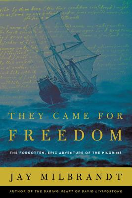 Image for They Came for Freedom: The Forgotten, Epic Adventure of the Pilgrims