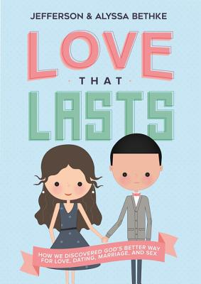 Image for Love That Lasts: How We Discovered God's Better Way for Love, Dating, Marriage, and Sex