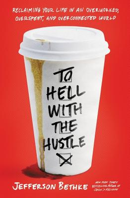 Image for To Hell With the Hustle: Reclaiming Your Life in an Overworked, Overspent, and Overconnected World