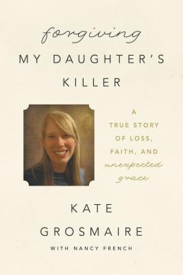 "Image for ""Forgiving My Daughter's Killer: A True Story of Loss, Faith, and Unexpected Grace"""