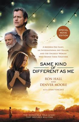 Image for Same Kind of Different As Me Movie Edition: A Modern-Day Slave, an International Art Dealer, and the Unlikely Woman Who Bound Them Together