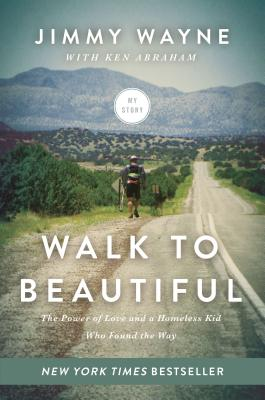 Image for Walk to Beautiful: The Power of Love and a Homeless Kid Who Found the Way
