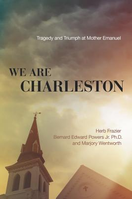 Image for We Are Charleston: Tragedy and Triumph at Mother Emanuel