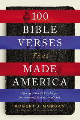 Image for 100 Bible Verses That Made America: Defining Moments That Shaped Our Enduring Foundation of Faith