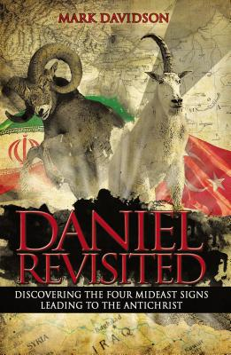 Image for Daniel Revisited: Discovering the Four Mideast Signs Leading to the Antichrist