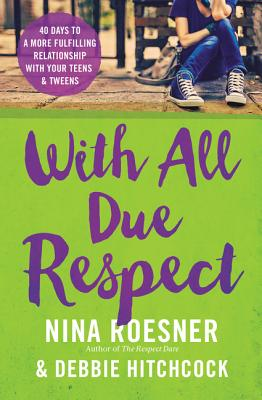 Image for With All Due Respect: 40 Days to a More Fulfilling Relationship with Your Teens and Tweens