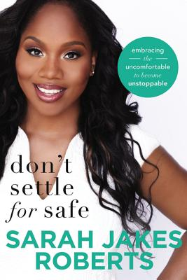 Image for Don't Settle for Safe: Embracing the Uncomfortable to Become Unstoppable