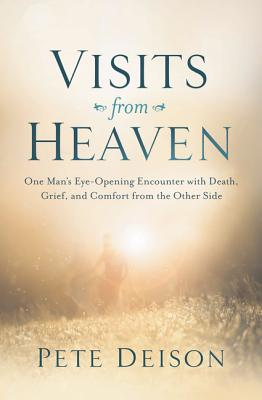 Image for Visits From Heaven: One Man's Eye-Opening Encounter with Death, Grief, and Comfort from the Other Side
