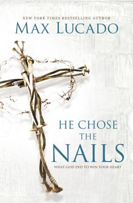 Image for He Chose the Nails: What God Did to Win Your Heart