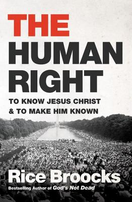 The Human Right: To Know Jesus Christ and to Make Him Known, Broocks, Rice