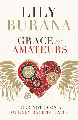 Image for Grace for Amateurs: Field Notes on a Journey Back to Faith
