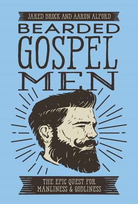 Image for Bearded Gospel Men: The Epic Quest for Manliness and Godliness
