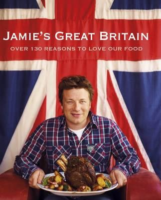 Image for Jamie's Great Britain: Over 130 Reasons to Love Our Food [used book]