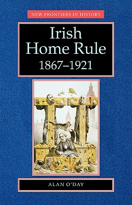 Irish Home Rule, 1867-1921, Alan O'Day