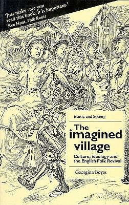 Image for The Imagined Village: Culture, Ideology and the English Folk Revival (MUSIC AND SOCIETY (MANCHESTER UNIVERSITY PRESS))