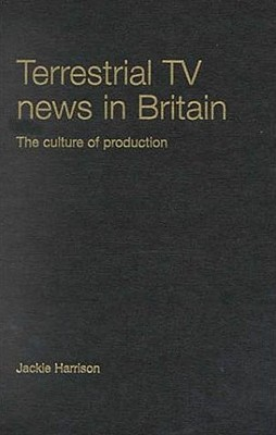 Image for Terrestrial TV News in Britain: The Culture of Production
