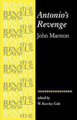 Antonios Revenge: by John Marston (Revels Plays MUP)