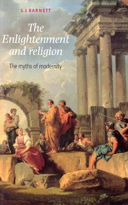 The Enlightenment and religion: The myths of modernity, Barnett, S.J.