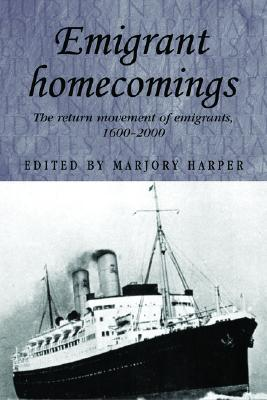 Image for Emigrant Homecomings: The Return Movements of Emigrants, 1600-2000 (Studies in Imperialism)