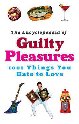 Image for The Encyclopaedia of Guilty Pleasures, 1001 Things You Hate to Love