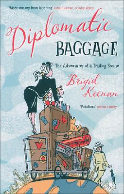 Diplomatic Baggage: The Adventures of a Trailing Spouse, Keenan, Brigid