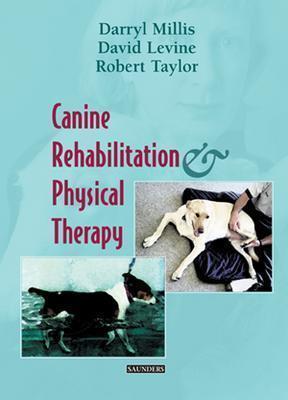 Canine Rehabilitation and Physical Therapy, 1e, Millis MS  DVM Diplomate ACVS ACVSMR CCRP, Darryl; Levine PhD  PT, David; Taylor DVM  MS, Robert A.