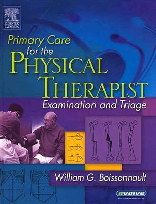 Primary Care for the Physical Therapist: Examination and Triage, William G. Boissonnault PT DPT DHSc FAAOMPT FAPTA (Author)