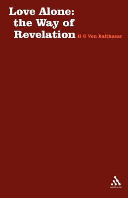 Love Alone: The Way of Revelation (Stagbooks), Hans Urs von Balthasar