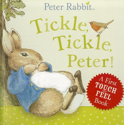 Tickle, Tickle, Peter!: A First Rouch and Feel Book (Inspired by Beatrix Potter)/i>, Beatrix Potter,