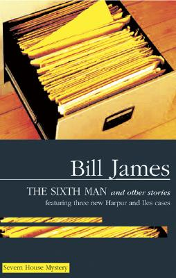 The Sixth Man and Other Stories (Severn House Mysteries), James, Bill