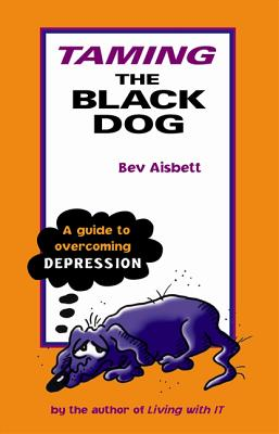 Image for Taming the Black Dog: A Guide to Overcoming Depression