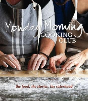 Monday Morning Cooking Club: The Food, the Stories, the Sisterhood, Chalmers, Merelyn Frank (Author), Eskin, Natanya (Author), Fink, Lauren (Author), Goldberg, Lisa (Author), Horwitz, Paula (Author), Israel, Jacqui (Author)