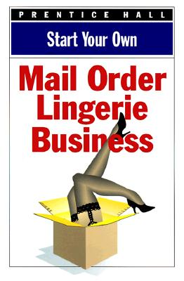 Start Your Own Mail Order Lingerie Business (Start Your Own Business), Prentice Hall; Concepts, Business