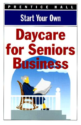 Start Your Own Senior Daycare Business (Start Your Own Business), Prentice Hall