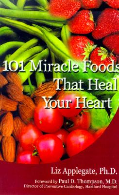 Image for 101 Miracle Foods That Heal Your Heart