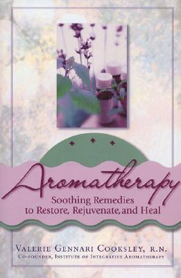 Image for Aromatherapy: Soothing Remedies to Restore, Rejuvenate and Heal
