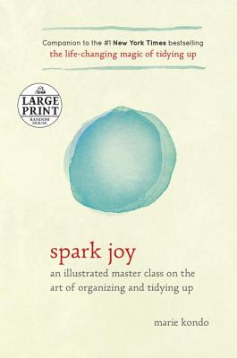 Image for Spark Joy: An Illustrated Master Class on the Art of Organizing and Tidying Up (Random House Large Print)